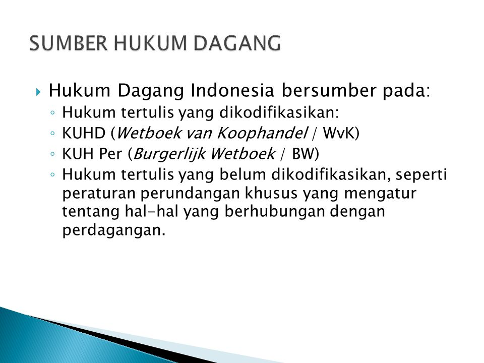 SUMBER HUKUM DAGANG Hukum Dagang Indonesia bersumber pada: