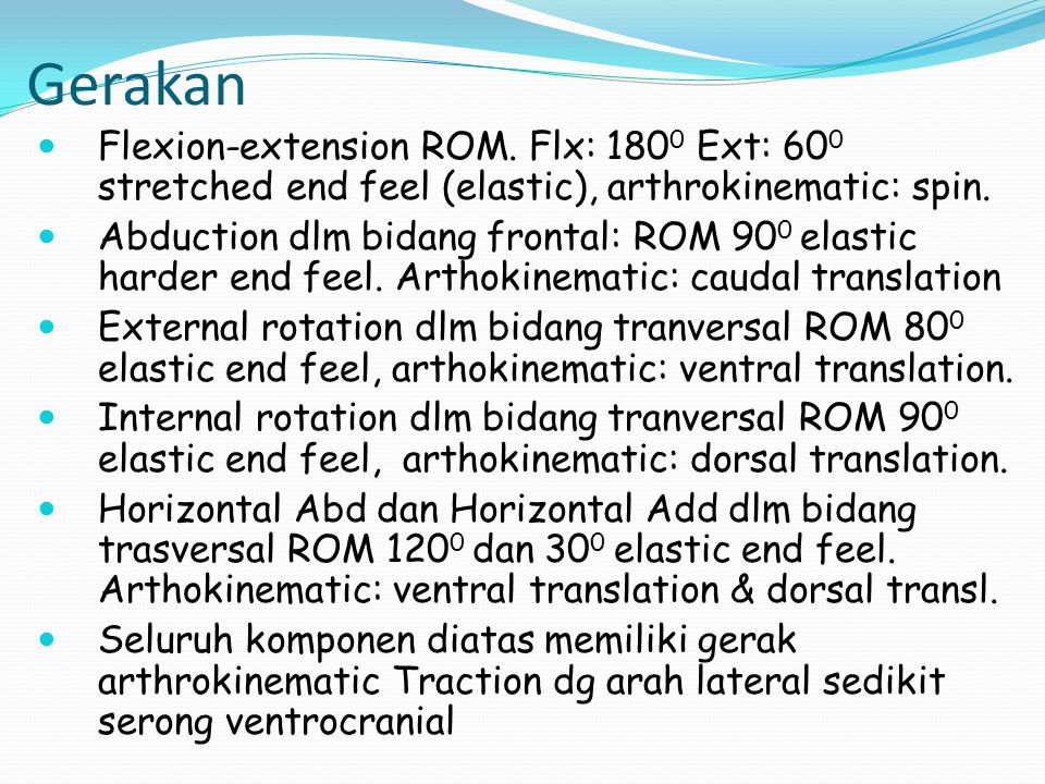 Gerakan Flexion-extension ROM. Flx: 1800 Ext: 600 stretched end feel (elastic), arthrokinematic: spin.