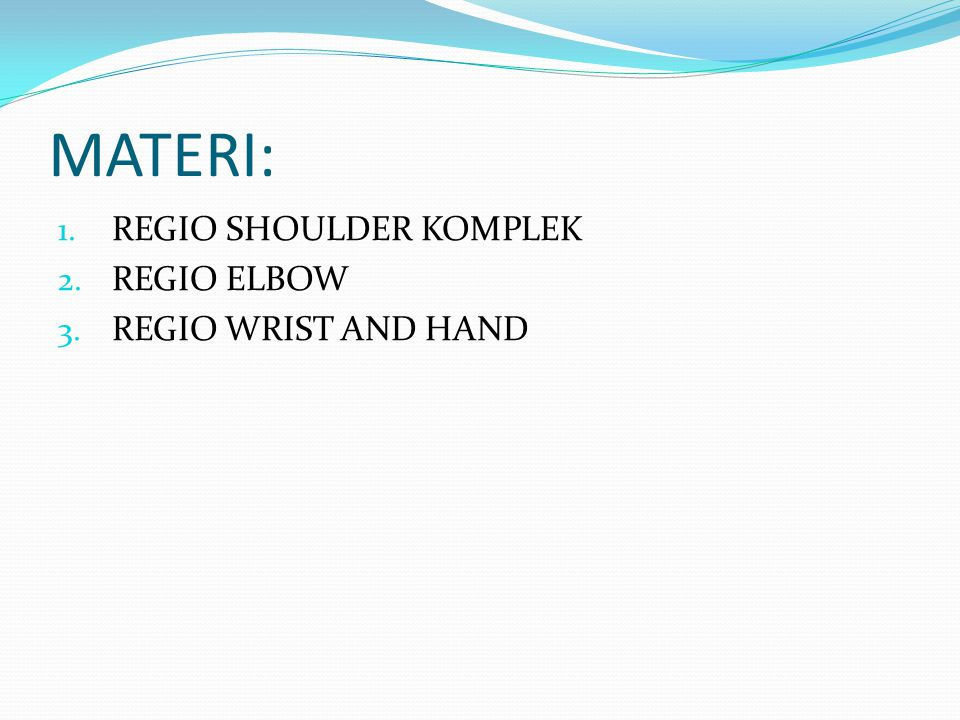 MATERI: REGIO SHOULDER KOMPLEK REGIO ELBOW REGIO WRIST AND HAND