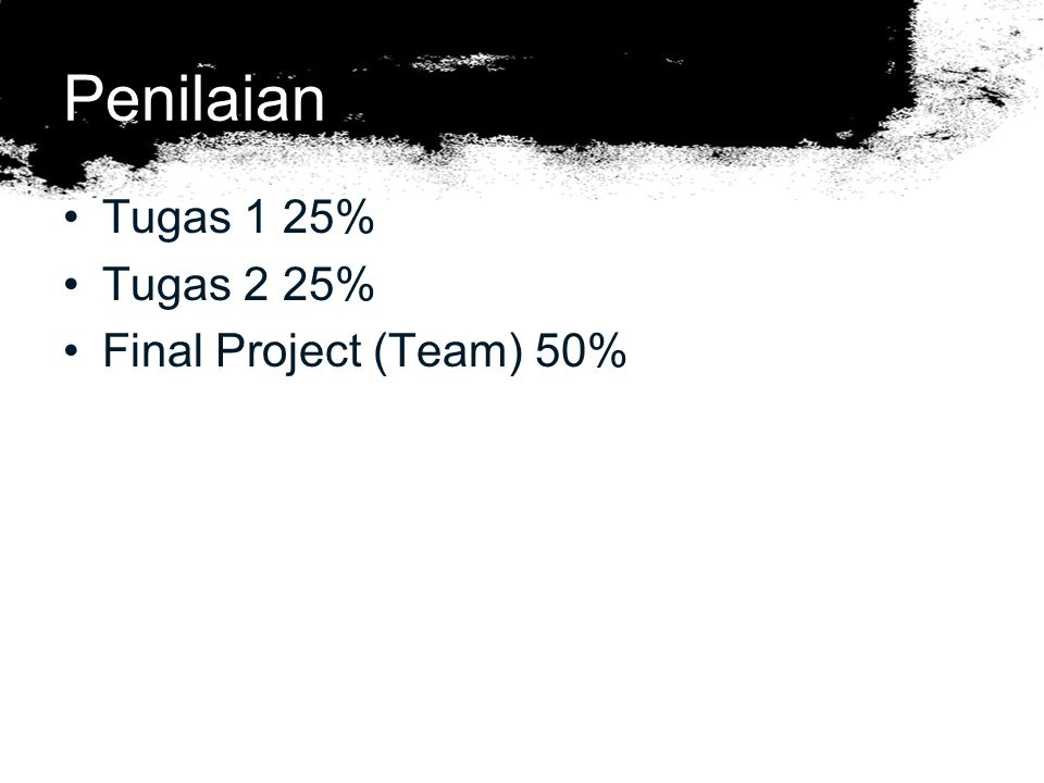 Penilaian Tugas 1 25% Tugas 2 25% Final Project (Team) 50%