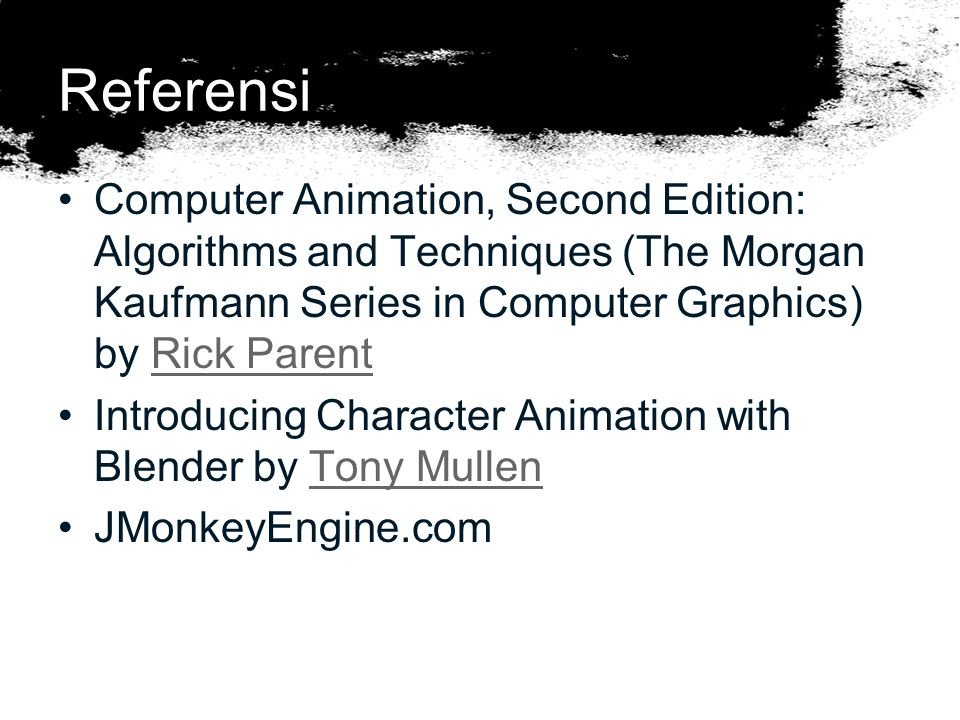 Referensi Computer Animation, Second Edition: Algorithms and Techniques (The Morgan Kaufmann Series in Computer Graphics) by Rick Parent.