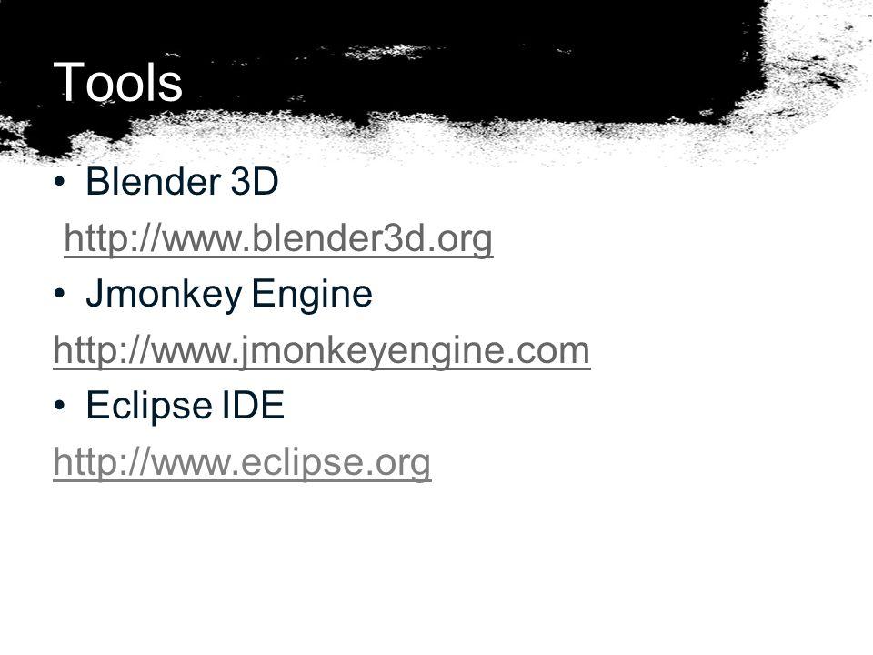 Tools Blender 3D http://www.blender3d.org Jmonkey Engine