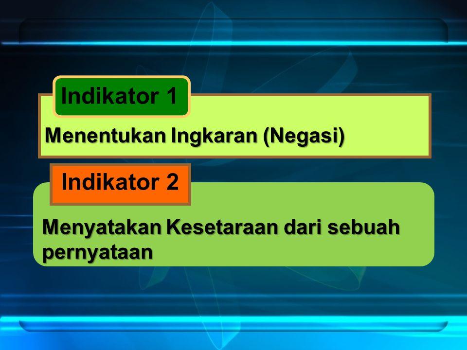 Indikator 1 Indikator 2 Menentukan Ingkaran (Negasi)