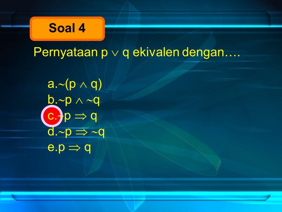 Soal 4 Pernyataan p  q ekivalen dengan…. (p  q) p  q p  q p  q p  q