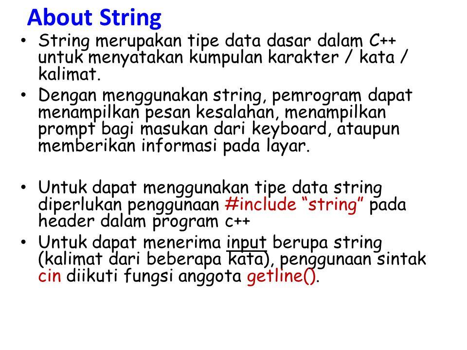 About String String merupakan tipe data dasar dalam C++ untuk menyatakan kumpulan karakter / kata / kalimat.