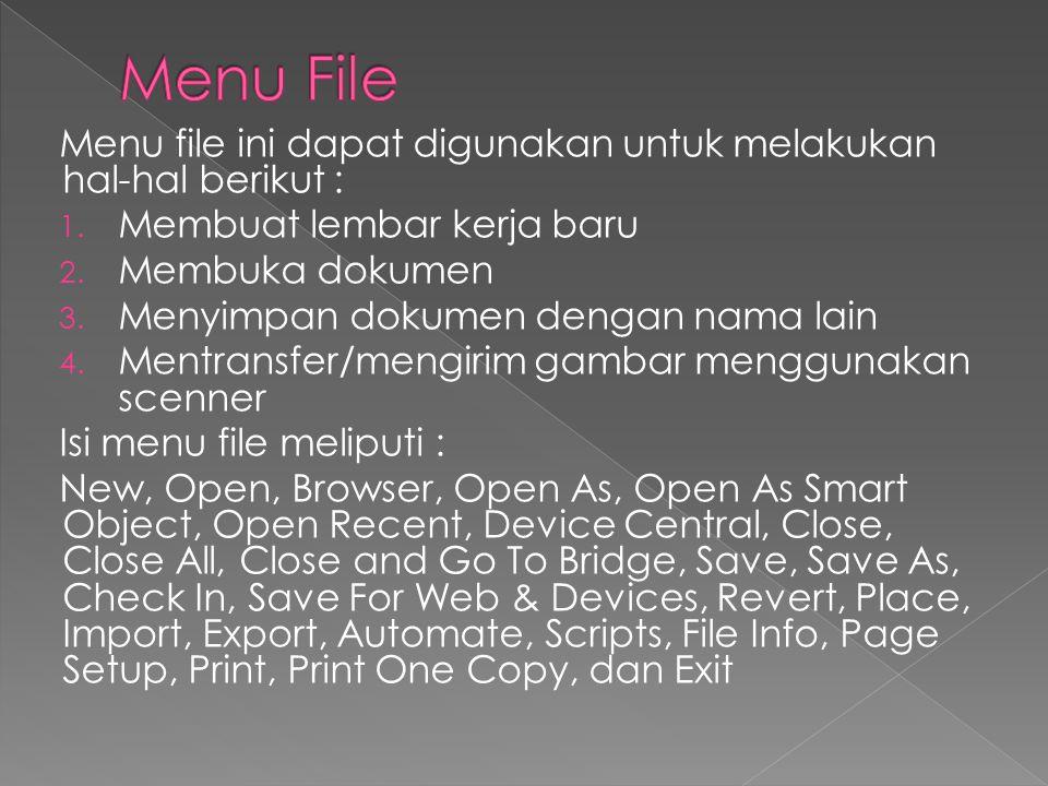 Menu File Menu file ini dapat digunakan untuk melakukan hal-hal berikut : Membuat lembar kerja baru.