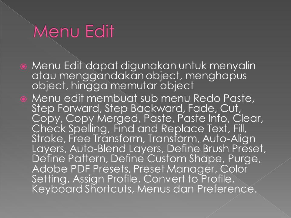 Menu Edit Menu Edit dapat digunakan untuk menyalin atau menggandakan object, menghapus object, hingga memutar object.