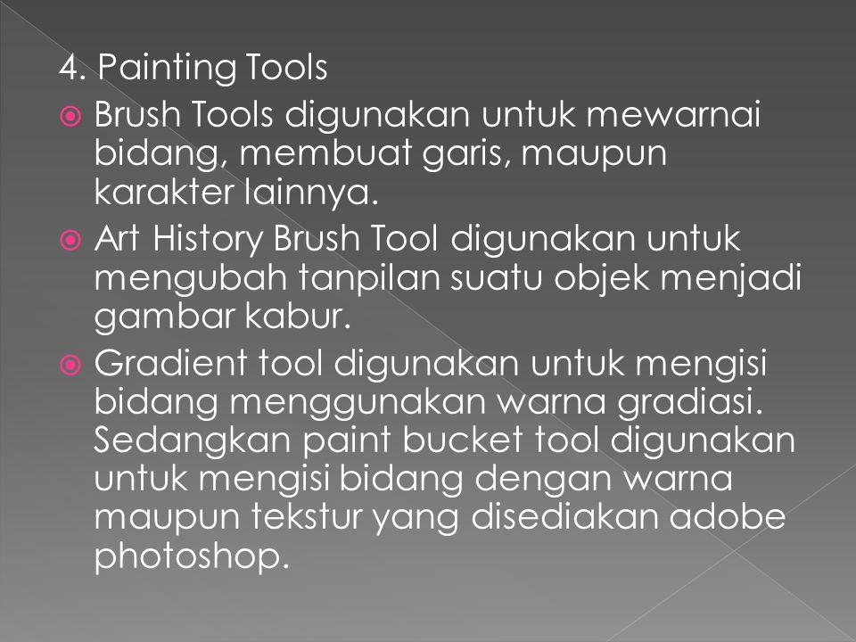 4. Painting Tools Brush Tools digunakan untuk mewarnai bidang, membuat garis, maupun karakter lainnya.