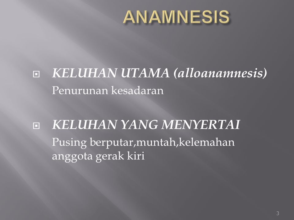 ANAMNESIS KELUHAN UTAMA (alloanamnesis) KELUHAN YANG MENYERTAI