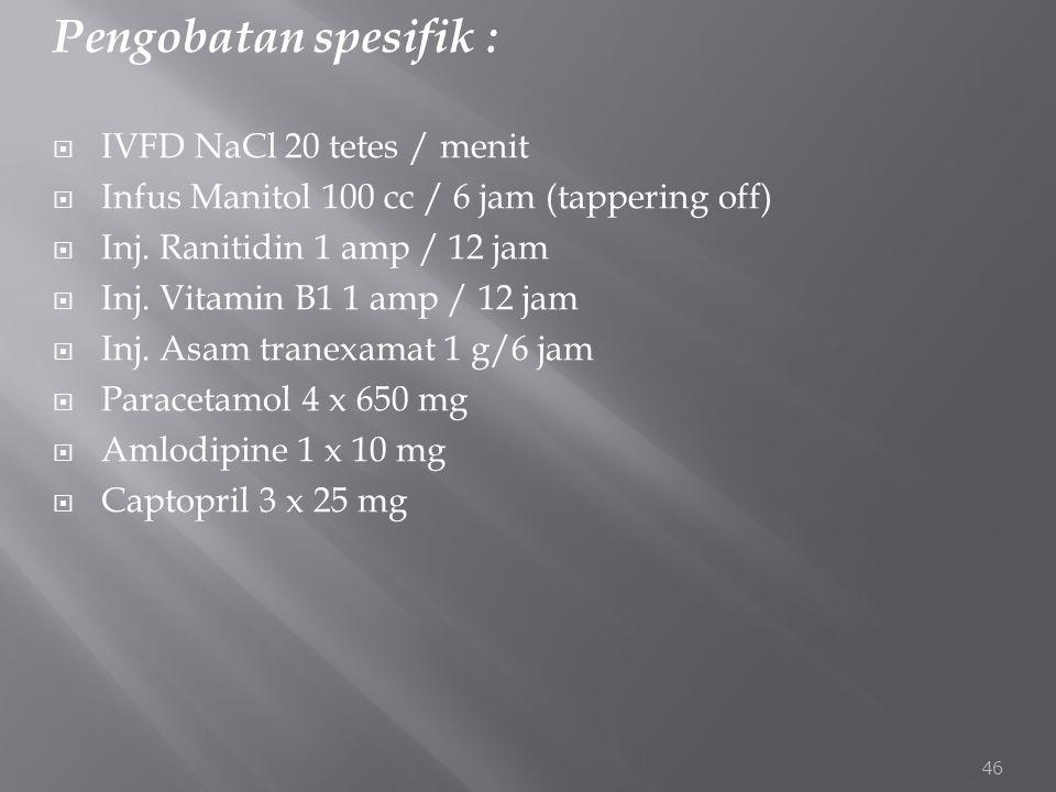 Pengobatan spesifik : IVFD NaCl 20 tetes / menit