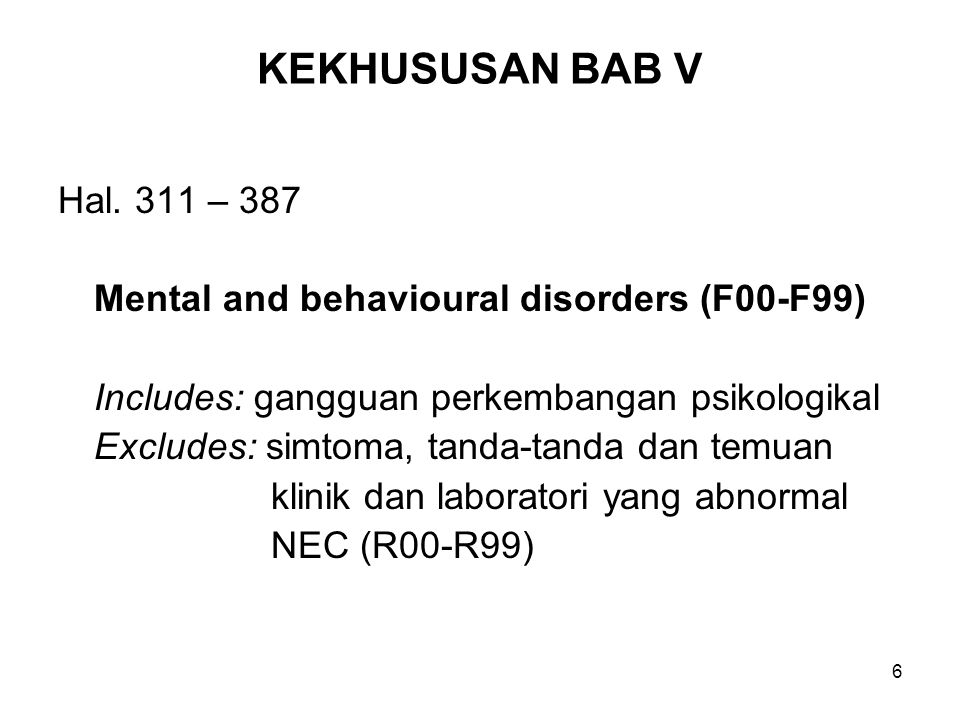 KEKHUSUSAN BAB V Hal. 311 – 387. Mental and behavioural disorders (F00-F99) Includes: gangguan perkembangan psikologikal.