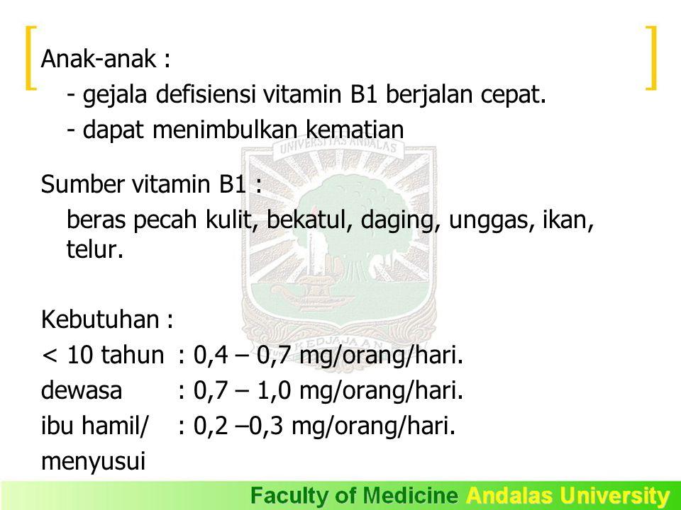 Anak-anak : - gejala defisiensi vitamin B1 berjalan cepat. - dapat menimbulkan kematian. Sumber vitamin B1 :