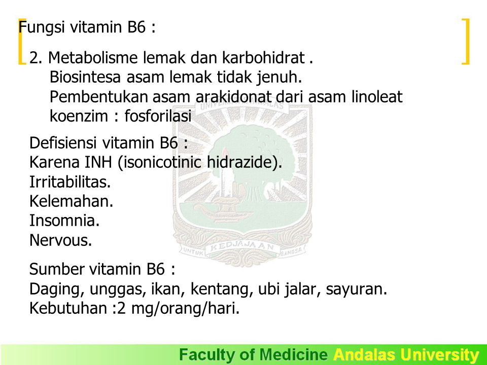 Fungsi vitamin B6 : 2. Metabolisme lemak dan karbohidrat . Biosintesa asam lemak tidak jenuh. Pembentukan asam arakidonat dari asam linoleat.