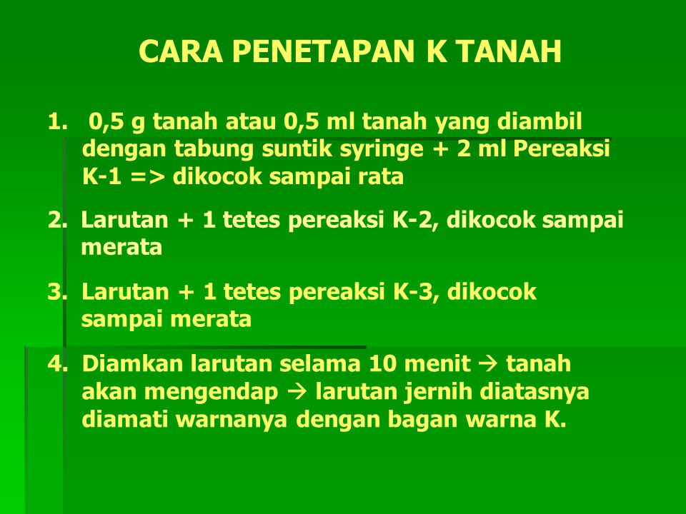 CARA PENETAPAN K TANAH 1. 0,5 g tanah atau 0,5 ml tanah yang diambil dengan tabung suntik syringe + 2 ml Pereaksi K-1 => dikocok sampai rata.
