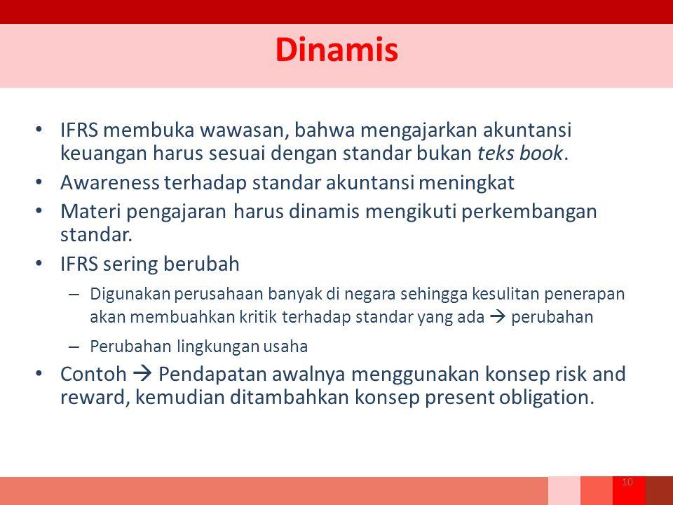 Dinamis IFRS membuka wawasan, bahwa mengajarkan akuntansi keuangan harus sesuai dengan standar bukan teks book.
