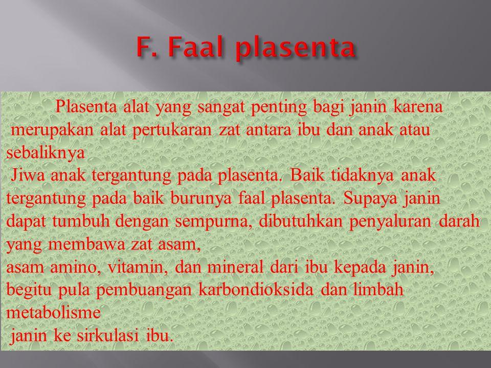 F. Faal plasenta Plasenta alat yang sangat penting bagi janin karena