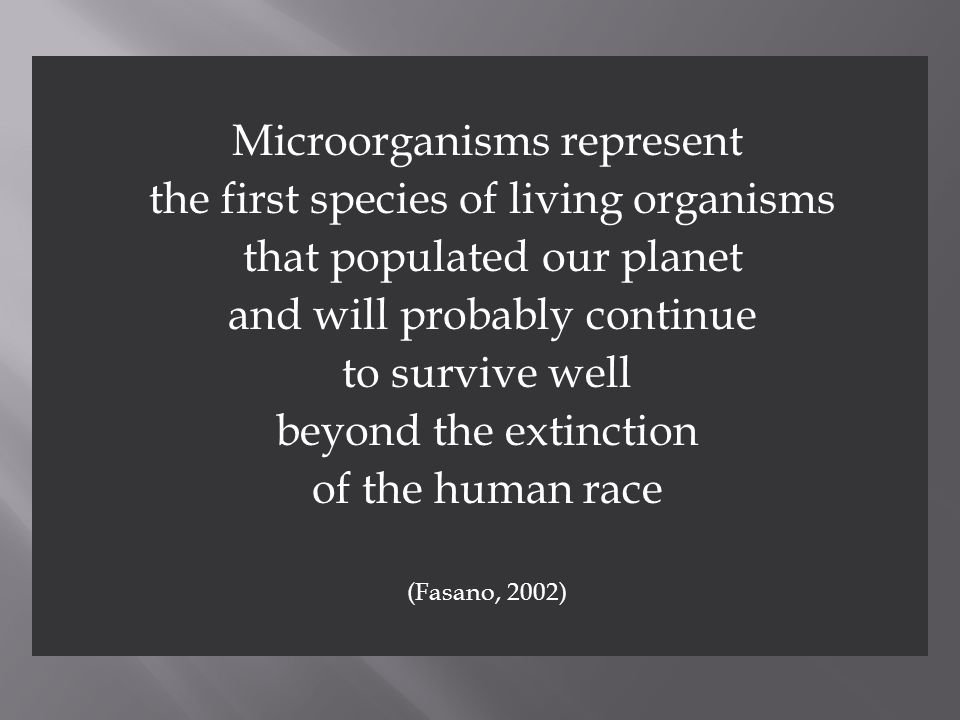 Microorganisms represent the first species of living organisms
