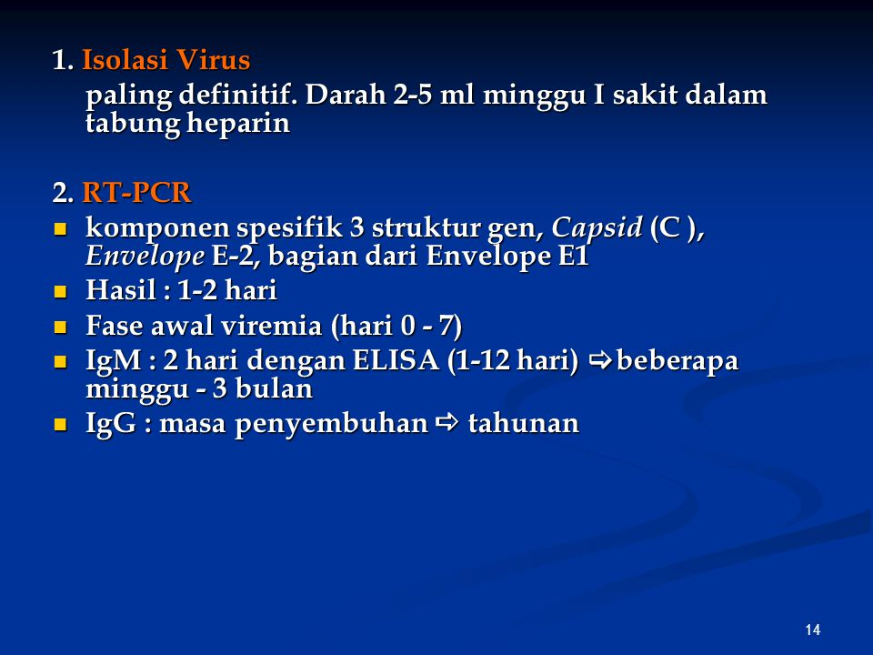 1. Isolasi Virus paling definitif. Darah 2-5 ml minggu I sakit dalam tabung heparin. 2. RT-PCR.