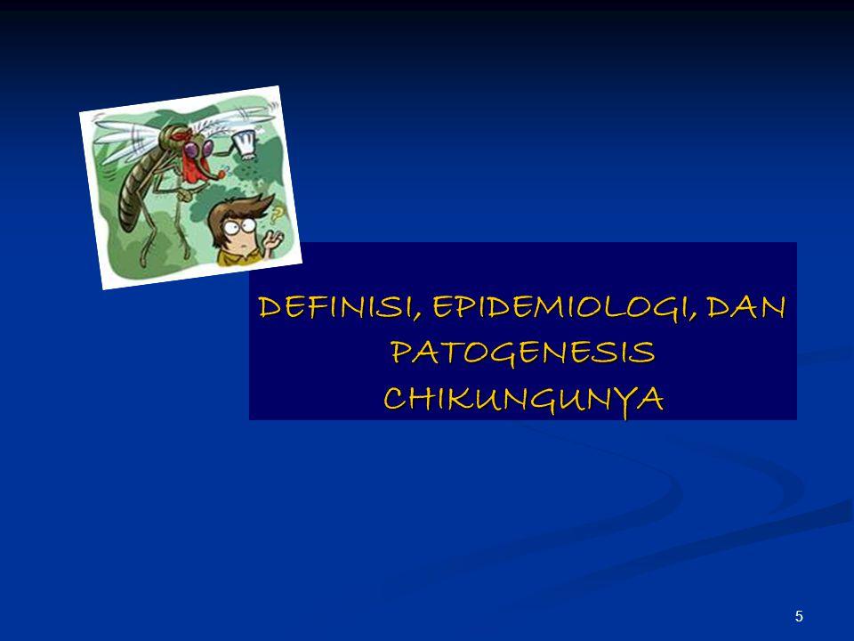 DEFINISI, EPIDEMIOLOGI, DAN PATOGENESIS CHIKUNGUNYA