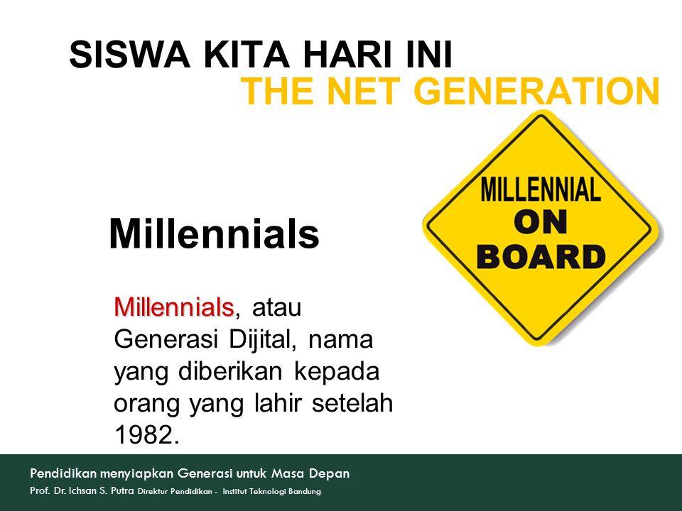 Millennials SISWA KITA HARI INI THE NET GENERATION