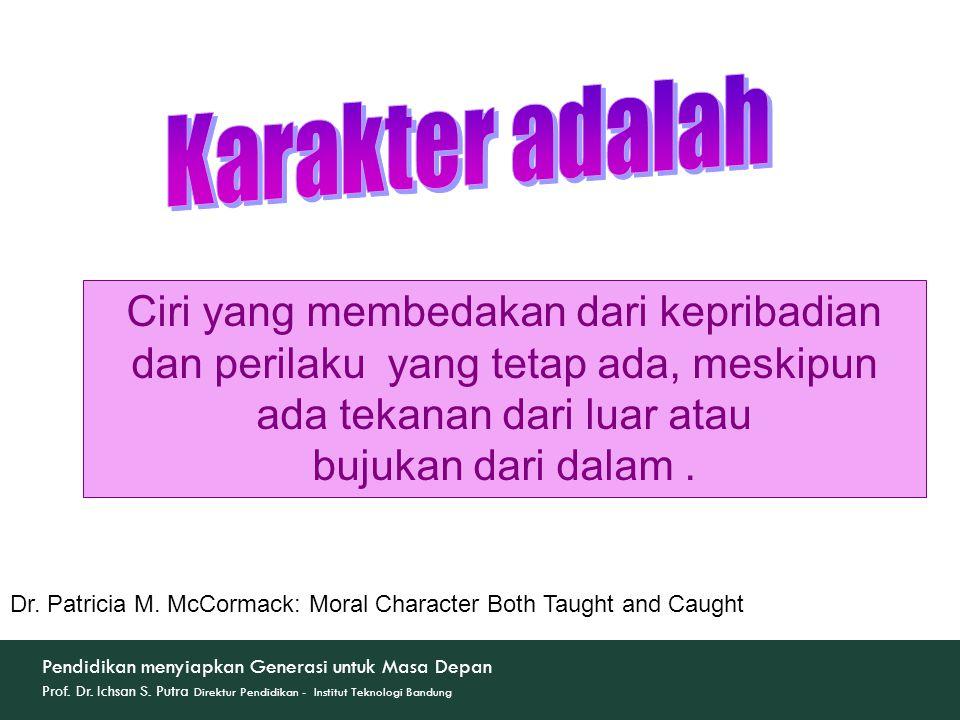 Karakter adalah Ciri yang membedakan dari kepribadian dan perilaku yang tetap ada, meskipun ada tekanan dari luar atau.