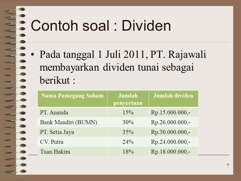 Contoh soal : Dividen Pada tanggal 1 Juli 2011, PT. Rajawali membayarkan dividen tunai sebagai berikut :