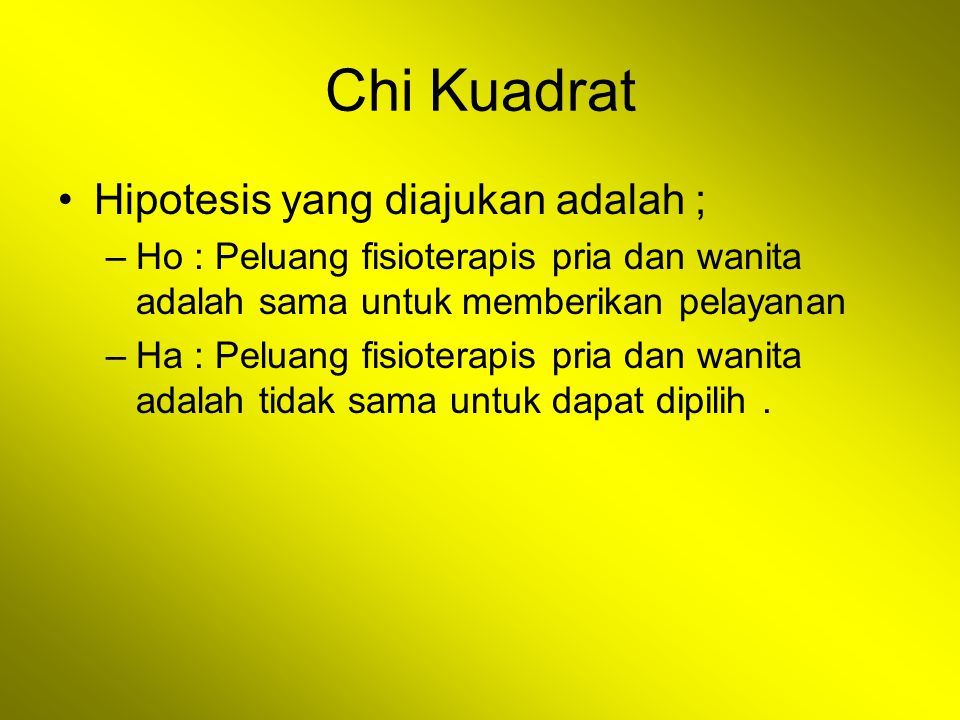 Chi Kuadrat Hipotesis yang diajukan adalah ;