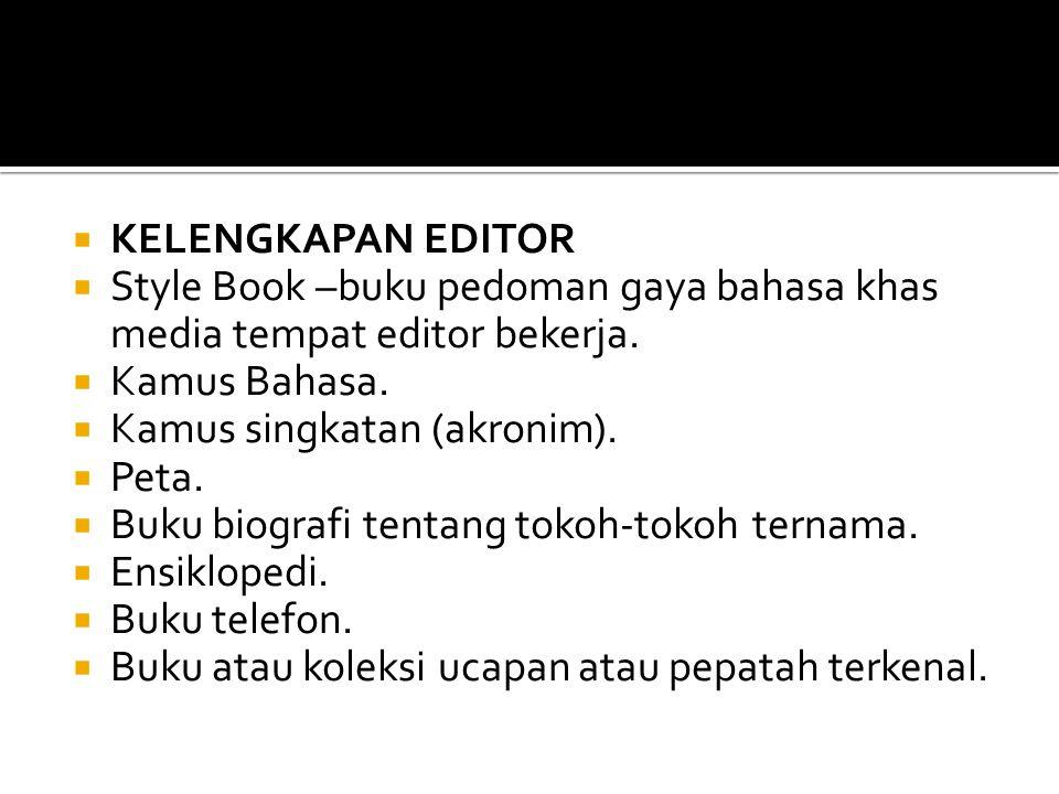 KELENGKAPAN EDITOR Style Book –buku pedoman gaya bahasa khas media tempat editor bekerja. Kamus Bahasa.
