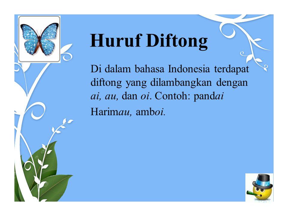 Huruf Diftong Di dalam bahasa Indonesia terdapat diftong yang dilambangkan dengan ai, au, dan oi. Contoh: pandai.