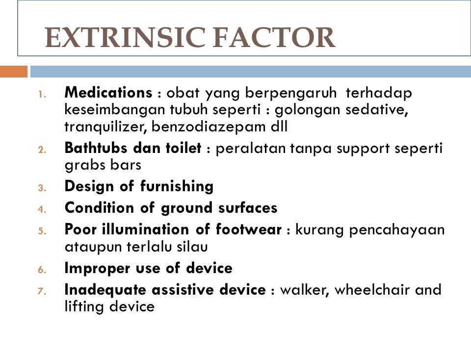 EXTRINSIC FACTOR Medications : obat yang berpengaruh terhadap keseimbangan tubuh seperti : golongan sedative, tranquilizer, benzodiazepam dll.