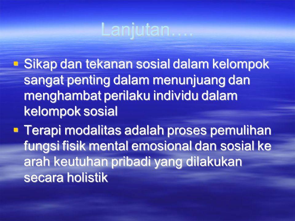 Lanjutan…. Sikap dan tekanan sosial dalam kelompok sangat penting dalam menunjuang dan menghambat perilaku individu dalam kelompok sosial.