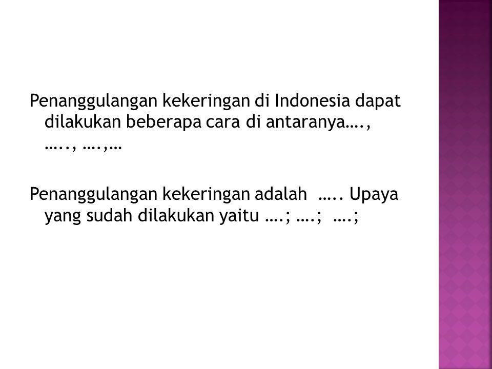 Penanggulangan kekeringan di Indonesia dapat dilakukan beberapa cara di antaranya…., ….., ….,… Penanggulangan kekeringan adalah …..