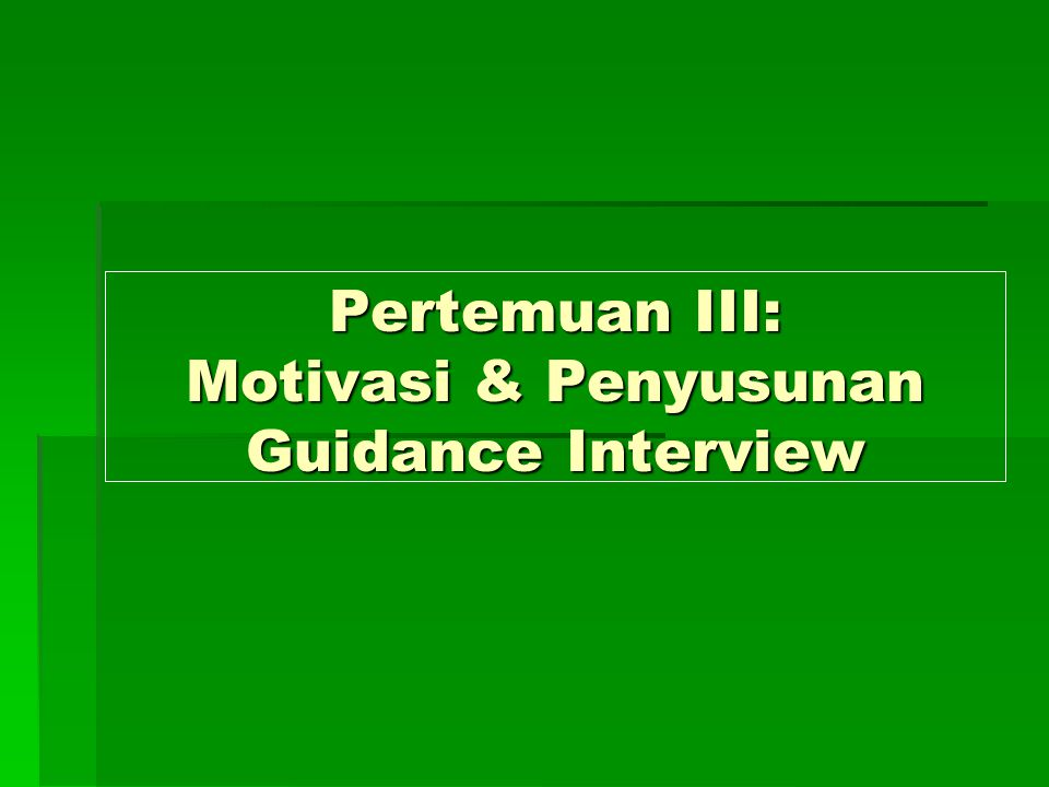 Pertemuan III: Motivasi & Penyusunan Guidance Interview