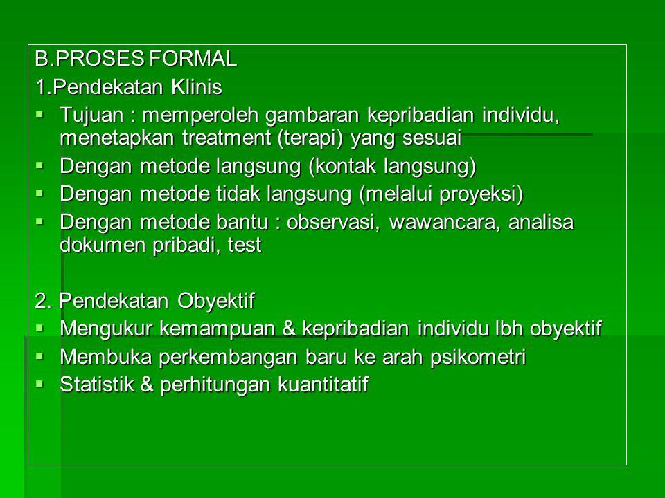 B.PROSES FORMAL 1.Pendekatan Klinis. Tujuan : memperoleh gambaran kepribadian individu, menetapkan treatment (terapi) yang sesuai.