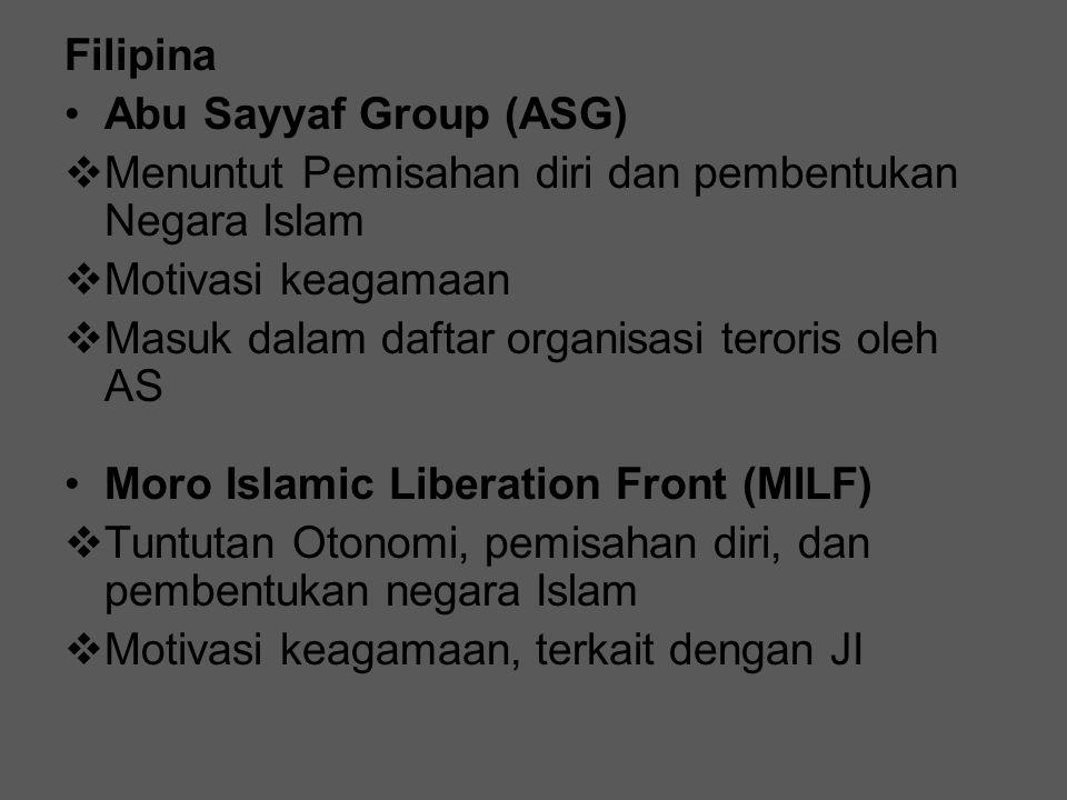 Filipina Abu Sayyaf Group (ASG) Menuntut Pemisahan diri dan pembentukan Negara Islam. Motivasi keagamaan.