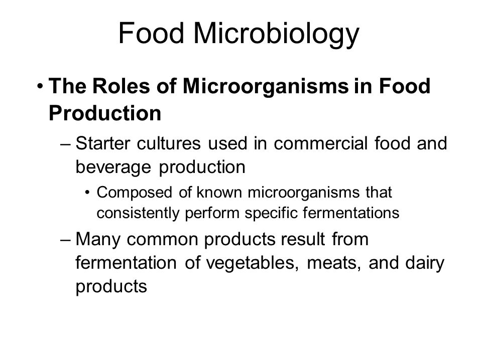 Food Microbiology The Roles of Microorganisms in Food Production