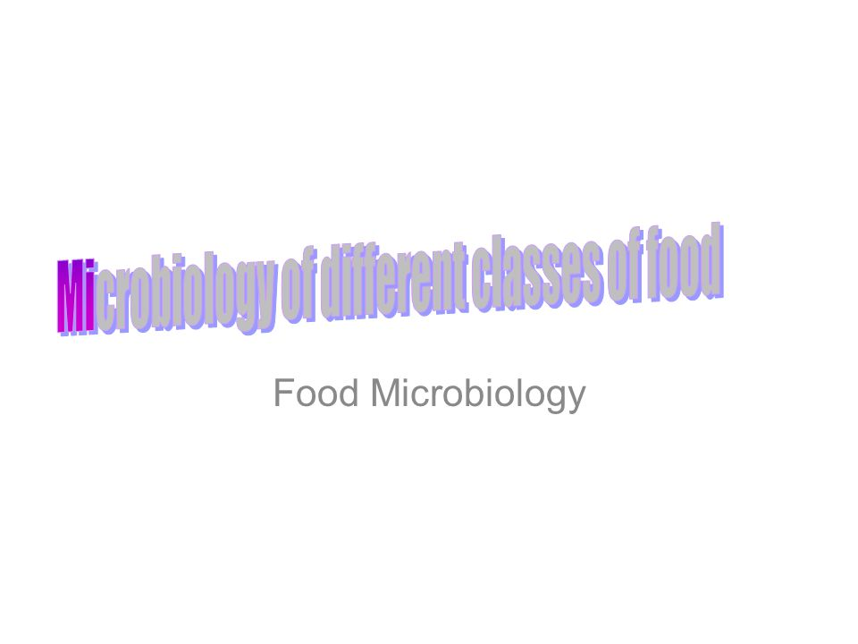 Microbiology of different classes of food