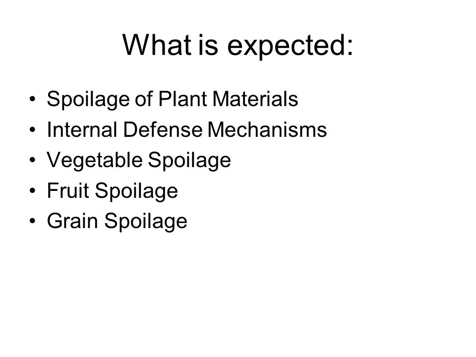 What is expected: Spoilage of Plant Materials