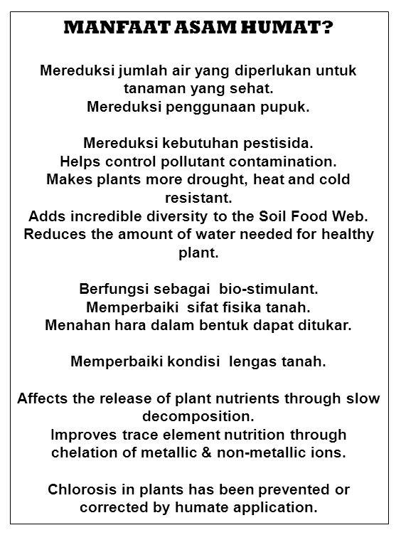 MANFAAT ASAM HUMAT Mereduksi jumlah air yang diperlukan untuk tanaman yang sehat. Mereduksi penggunaan pupuk.