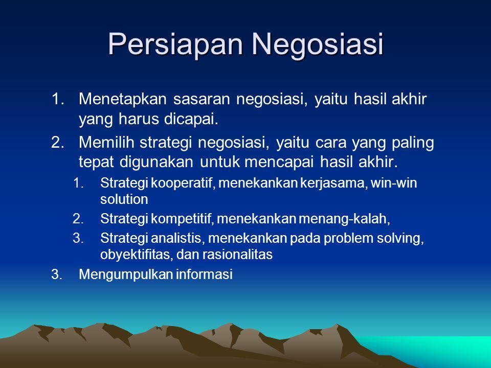 Persiapan Negosiasi Menetapkan sasaran negosiasi, yaitu hasil akhir yang harus dicapai.