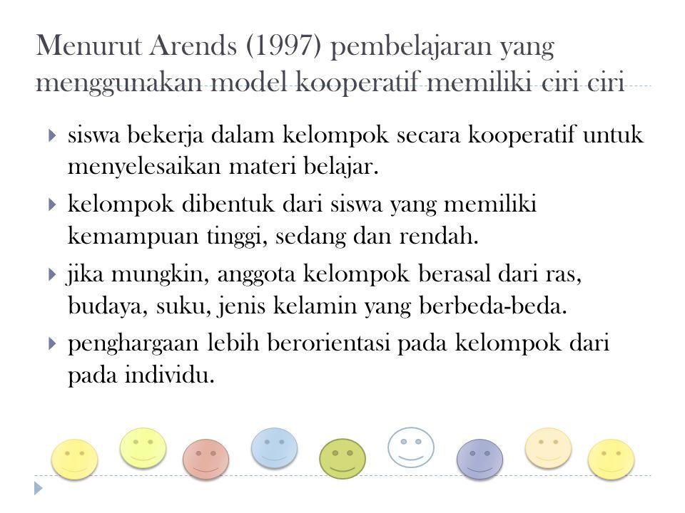 Menurut Arends (1997) pembelajaran yang menggunakan model kooperatif memiliki ciri ciri