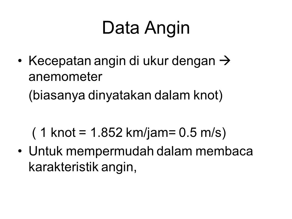 Data Angin Kecepatan angin di ukur dengan  anemometer