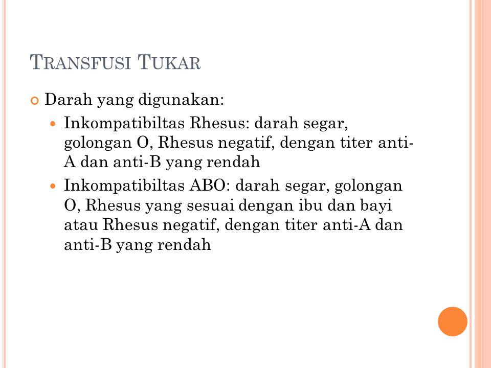 Transfusi Tukar Darah yang digunakan: