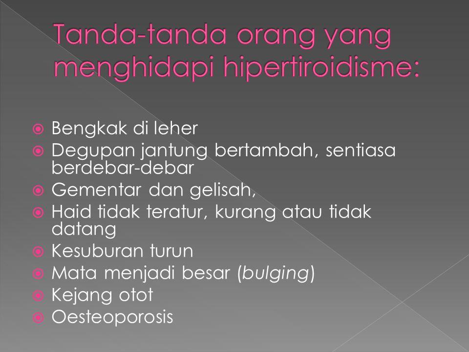 Tanda-tanda orang yang menghidapi hipertiroidisme: