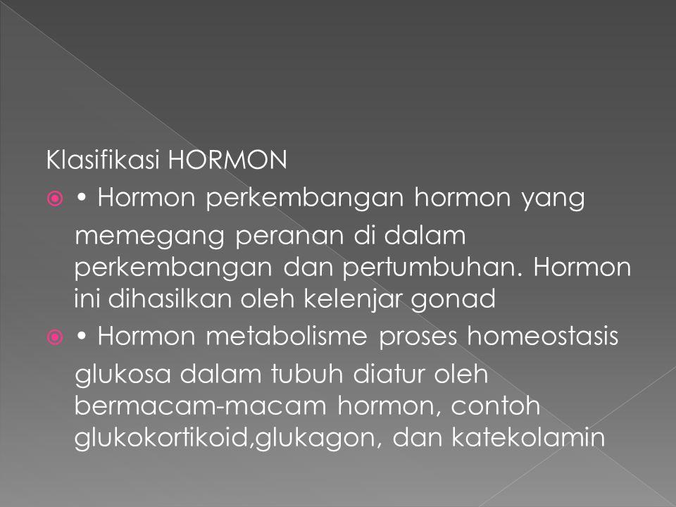 Klasifikasi HORMON • Hormon perkembangan hormon yang.
