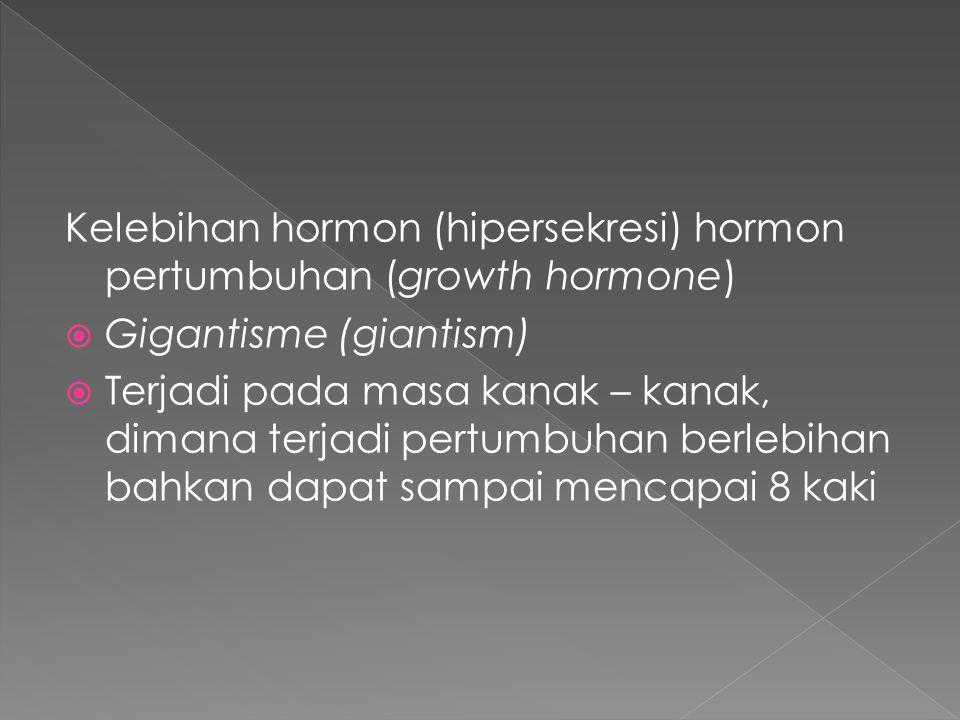 Kelebihan hormon (hipersekresi) hormon pertumbuhan (growth hormone)