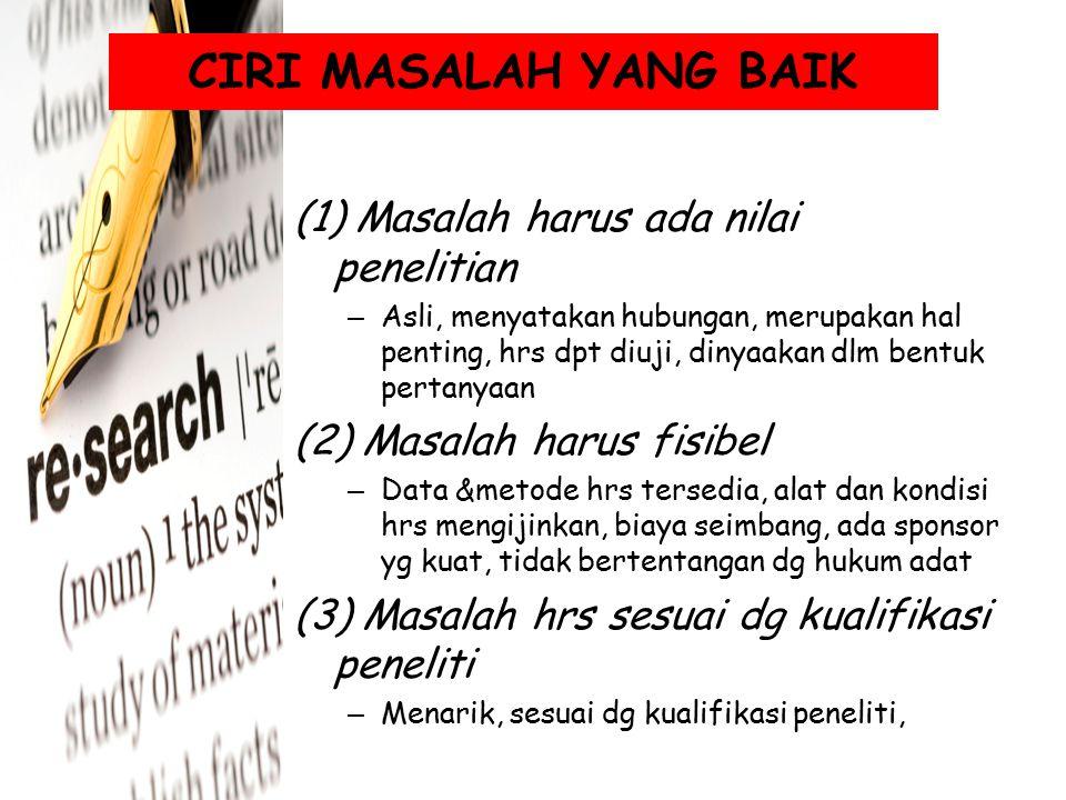 CIRI MASALAH YANG BAIK (1) Masalah harus ada nilai penelitian