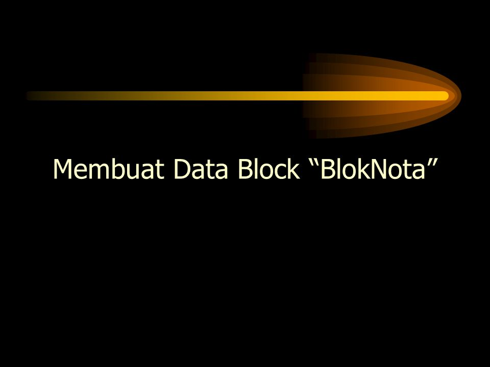 Membuat Data Block BlokNota