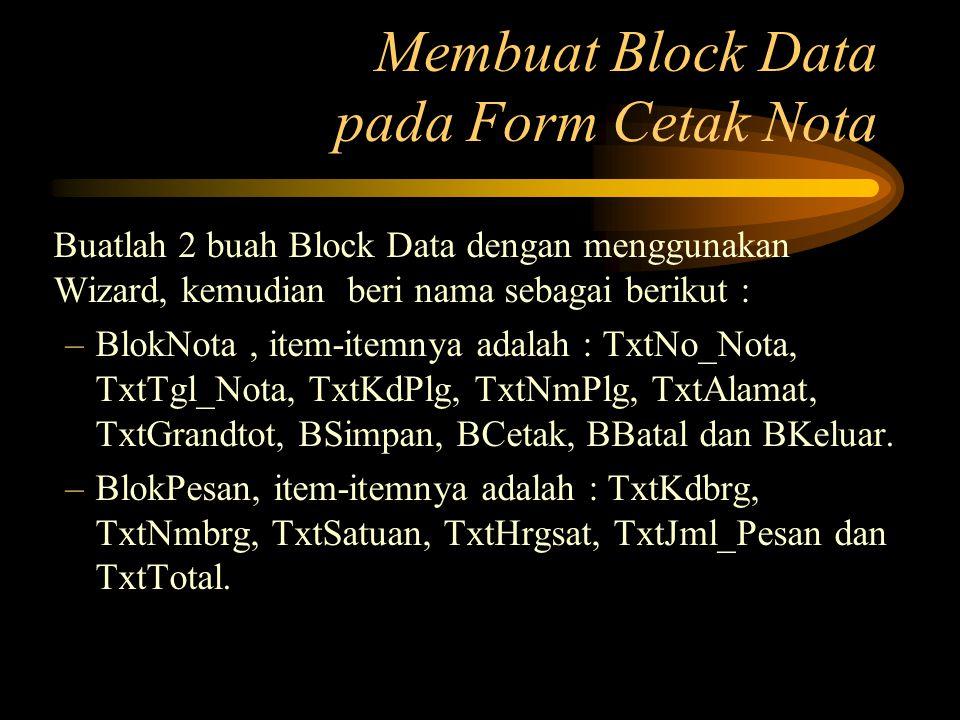 Membuat Block Data pada Form Cetak Nota