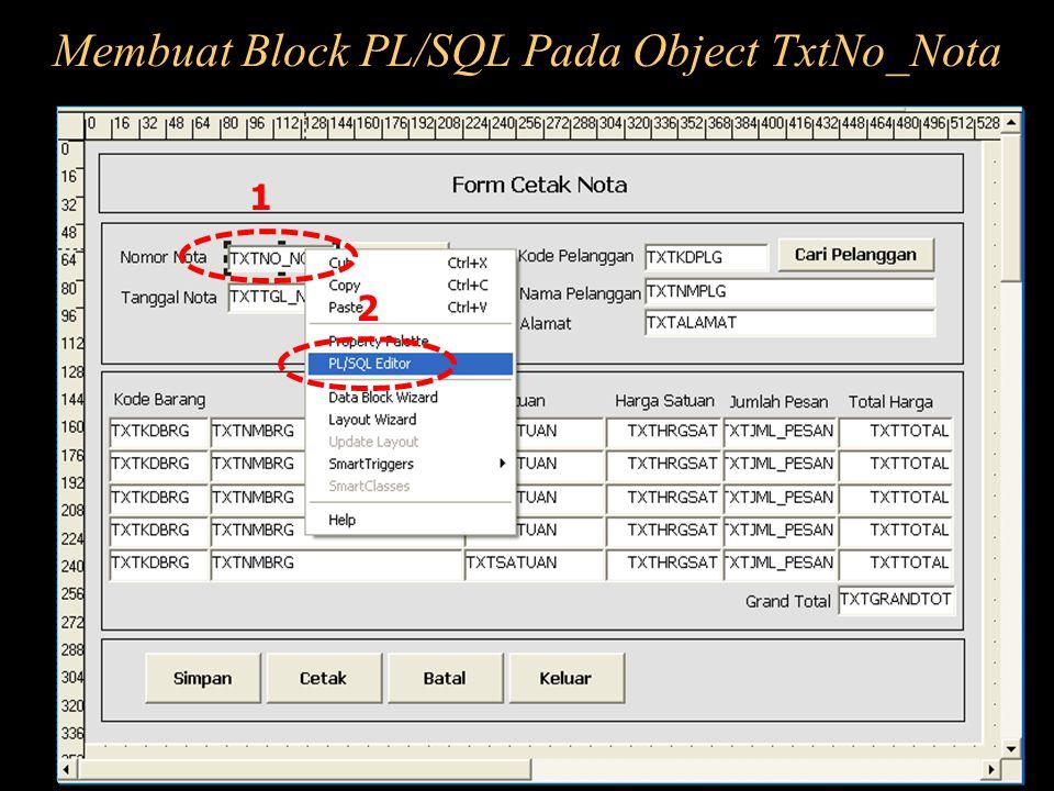 Membuat Block PL/SQL Pada Object TxtNo_Nota